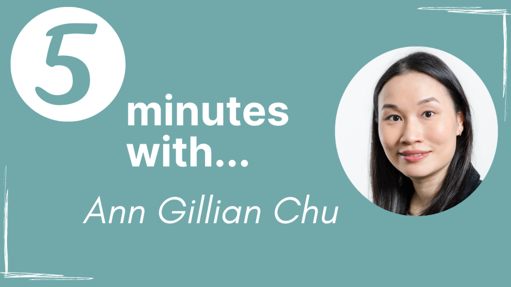 A banner for our series with the text '5 minutes with... Ann Gillian Chu' next to a circular image of Ann Gillian.