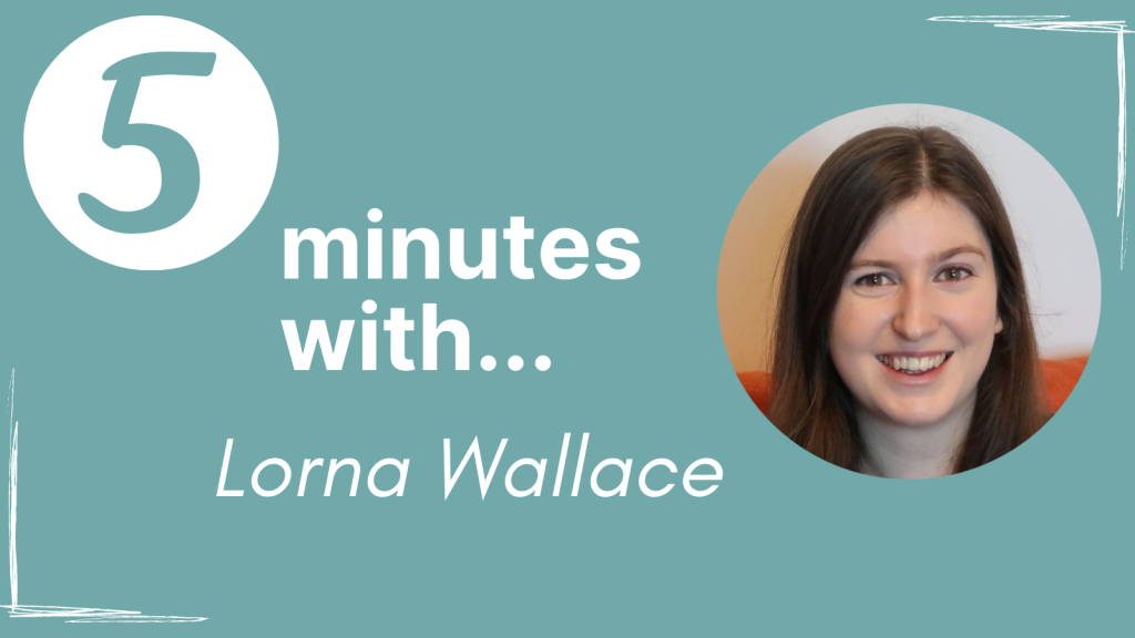 A banner that says '5 minutes with... Lorna Wallace' with a circular photo of Lorna next to the text.