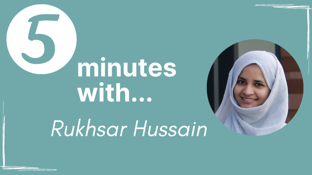 A banner for our series with the text '5 minutes with... Rukhsar Hussain' next to a circular picture of Rukhsar.