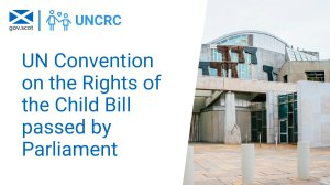 An image acknowledging the passing of the Rights of the Child Bill in Scotland. The top left corner has the Scottish flag next to 'UNRC' and the main text reads 'UN Convention on the Rights of the Child Bill passed by Parliament' next to a picture of the Scottish Parliament building.